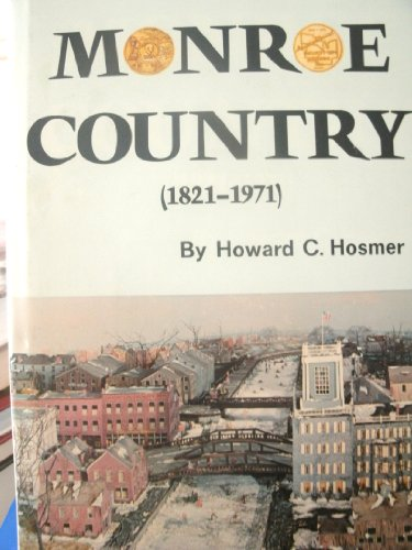 Monroe country, 1821-1971;: The sesquicentennial account of the history of Monroe County, New York,