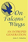 On Falcons' Wings, John Scharfen, 0595371744