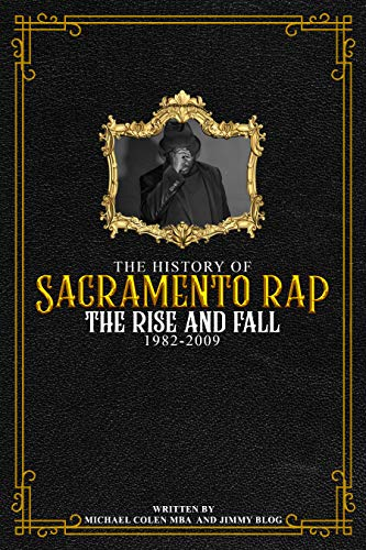 The History of Sacramento Rap: The Rise and Fall (1982-2009)