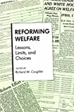 Reforming Welfare : Lessons, Limits, and Choices, , 0826311318