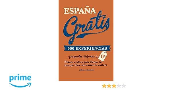 España gratis: 500 Experiencias que puedes disfrutar a 0 euros. Planes e ideas para llenar tu tiempo libre sin vaciar tu cartera Viajeros: Amazon.es: Edurne ...