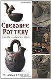Cherokee Pottery, M. Anna Fariello, 1609490576