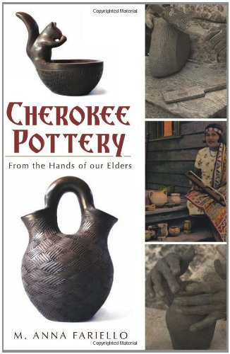 Cherokee Pottery: From the Hands of our Elders (American - Pottery American Native Indian