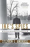 Ike's Spies: Eisenhower and the Espionage Establishment
