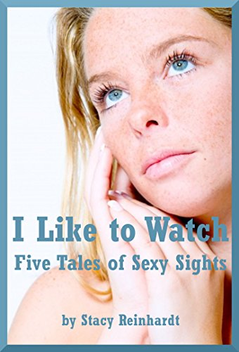 I Like to Watch: Five Tales of Sexy Sights