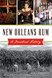 New Orleans Rum: A Decadent History (American Palate)