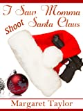 I Saw Momma Shoot Santa Claus (The Legacy Book 1)