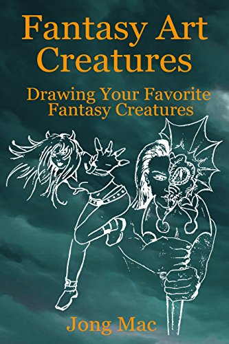 Fantasy Art Creatures: Drawing Your Favorite Fantasy Creatures (Fantasy Art Drawing Course Book 3)