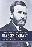 img - for The Presidency of Ulysses S. Grant (American Presidency Series) book / textbook / text book