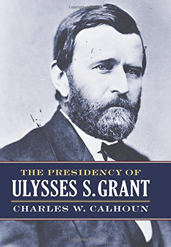 The Presidency of Ulysses S. Grant (American Presidency Series)