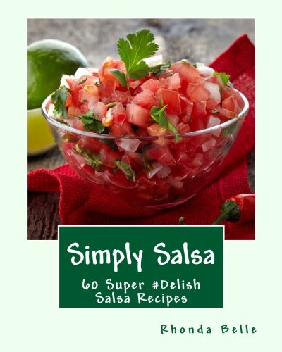 Simply Salsa: 60 Super #Delish Salsa Recipes ()