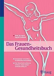 Das Frauen - Gesundheitsbuch: Symptome verstehen - Krankheiten behandeln. Wo Naturheilverfahren wirken, wann Schulmedizin nötig ist