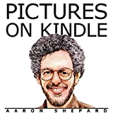 Pictures on Kindle: Self Publishing Your Kindle Book with Photos, Art, or Graphics, or Tips on Formatting Your Ebook's Images to Make Them Look Great (Kindle Publishing 2)