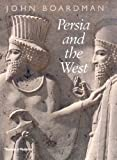Persia and The West, John Boardman, 050005102X