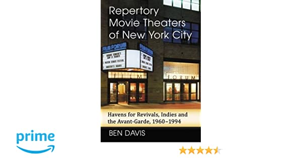 Amazon Repertory Movie Theaters Of New York City Havens For Revivals Indies And The Avant Garde 1960 1994 9781476667201 Ben Davis Books