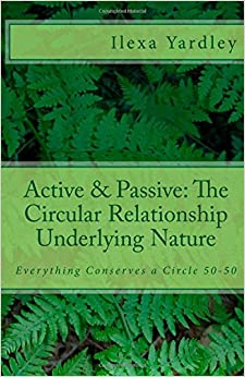 Book Active and Passive: The Circular Relationship Underlying Nature: Everything Conserves a Circle 50-50
