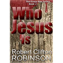 Who Jesus Is (Book 2): The Know Him Series
