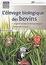 Guide pratique de l'élevage biologique des bovins par Antoine