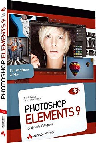 Photoshop Elements 9: für digitale Fotografie (DPI Grafik) Taschenbuch – 1. März 2011 Scott Kelby Matt Kloskowski Addison-Wesley Verlag 3827330661