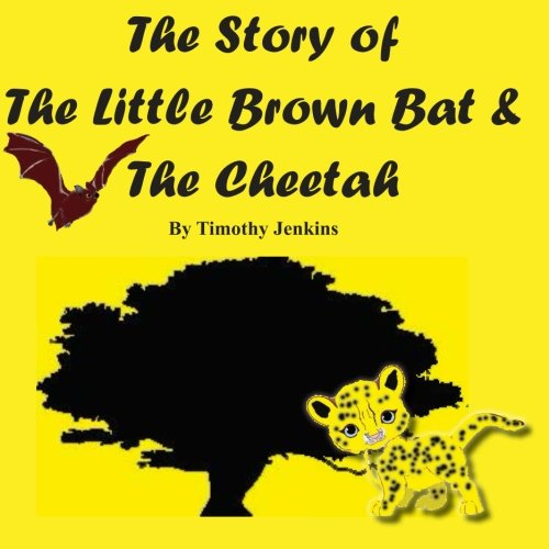 The Story of The Little Brown Bat & The Cheetah