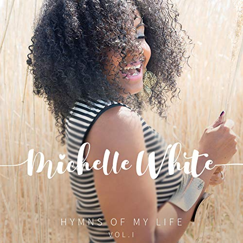Michelle White - Hymns of My Life - Vol. 1 2018