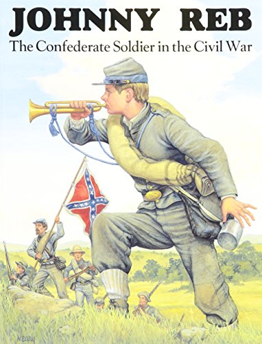 Johnny Reb  The Confederate Soldier In The Civil War