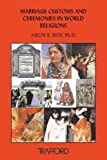 Marriage Customs and Ceremonies in World Religions, Arun S. Roy, 1412038480