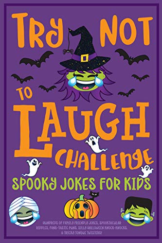 Try Not to Laugh Challenge Spooky Jokes for Kids: Hundreds of Family Friendly Jokes, Spooktacular Riddles, Fang-tastic Puns, Silly Halloween Knock-Knocks, & Tricky Tongue Twisters! -