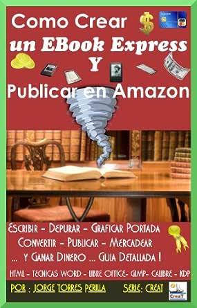 Como crear un ebook express y publicar en Amazon eBook: Jorge ...