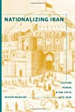 Nationalizing Iran: Culture, Power, and the State, 1870-1940, Afshin Marashi, 0295988207