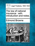 The law of national insurance : with introduction and Notes, Edmond Browne, 1240135424