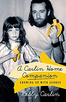 A Carlin Home Companion: Growing Up with George by [Carlin, Kelly]