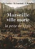 Marseille, ville morte : La peste de 1720