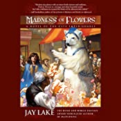 Madness of Flowers | Jay Lake