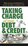 Taking Charge of Your Debt and Credit, Rob Goldstein, 1477287663