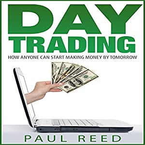 Day Trading: How Anyone Can Start Making Money by Tomorrow Audiobook