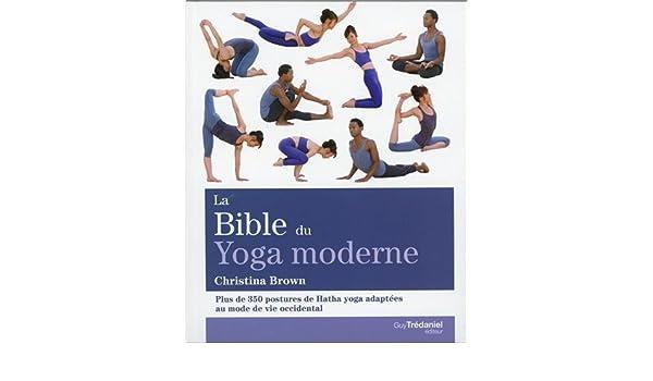 La bible du yoga moderne : Plus de 350 postures de Hatha ...