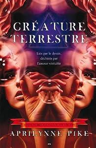 Créature terrestre: Liés par le destin, déchirés par l'amour véritable par Aprilynne Pike