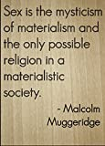 ''Sex is the mysticism of materialism and...'' quote by Malcolm Muggeridge, laser engraved on wooden plaque - Size: 8''x10''
