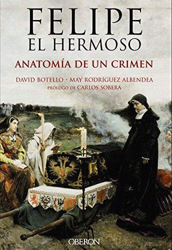 Felipe el Hermoso. Anatom�a de un crimen