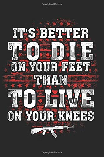It's Better To Die On Your Feet Than To Live On Your Knees: Composition  Notebook/Journal 6 x 9 With Notes and To Do List Pages, Perfect Gift For  Second Amendment, Gun Rights