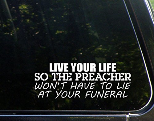 live-your-life-so-the-preacher-wont-have-to-lie-at-your-funeral-8-3-4-x-3-1-4-die-cut-decal-bumper-s