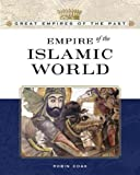 Empire of the Islamic World (Great Empires of the Past)