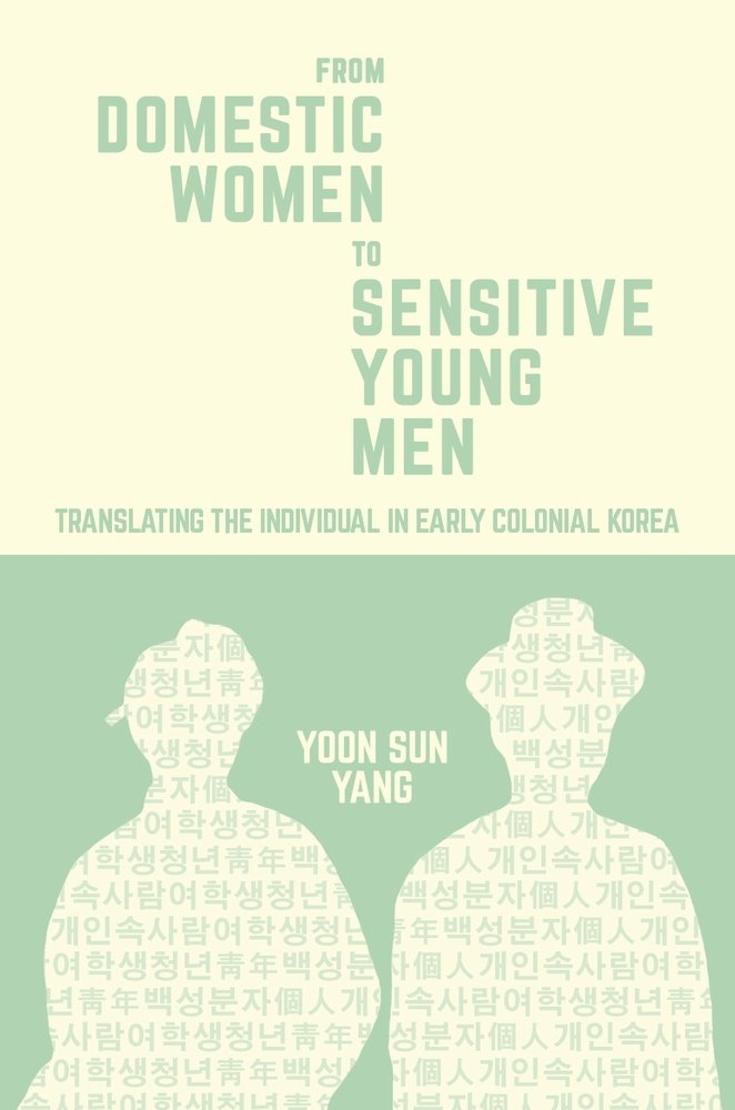 From Domestic Women to Sensitive Young Men: Translating the Individual in Early Colonial Korea (Harvard East Asian Monographs) pdf epub
