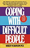 Coping with Difficult People: The Proven-Effective Battle Plan That Has Helped Millions Deal with the Troublemakers in…