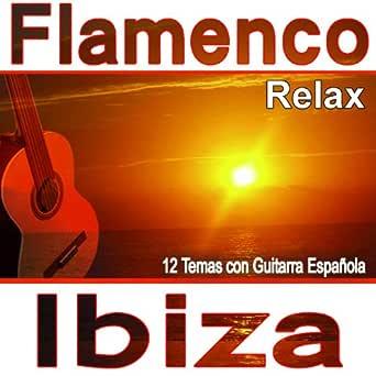 Flamenco Relax Ibiza:12 Temas Con Guitarra Española de Varios ...