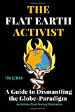 The Flat Earth Activist: A Guide to Dismantling the Globe-Paradigm