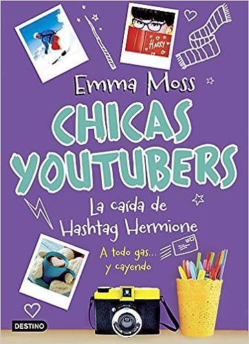 Chicas youtubers. La caída de Hashtag Hermione Isla del Tiempo: Amazon.es: Emma Moss, Patricia Valero Mous: Libros