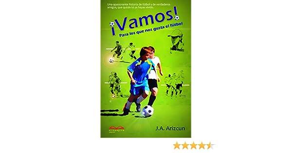 Vamos: Para los que nos gusta el fútbol eBook: Arizcun, J. A. ...