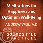 Meditations for Happiness and Optimum Well Being | Andrew Weil MD
